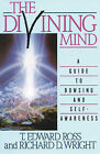 The Divining Mind: A Guide to Dowsing and Self-Awareness by T.E. Ross, Richard D. Wright (Paperback, 1991)