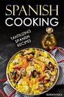 Spanish Cooking: Tantilizing Spanish Recipes by Gordon Rock (Paperback / softback, 2016)