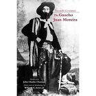 The Gaucho Juan Moreira: True Crime in Nineteenth-Century Argentina by Eduardo Gutierrez (Paperback, 2014)