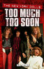 The  New York Dolls : Too Much Too Soon by Antonia Nina (Paperback, 2005)