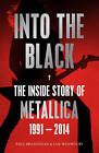 Into the Black: The Inside Story of Metallica, 1991-2014: Volume II by Paul Brannigan, Ian Winwood (Paperback, 2015)