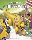 I Want to Be a Triceratops by Thomas Kingsley Troupe (Hardback, 2016)