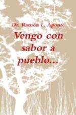 Vengo con Sabor a Pueblo by Rama3n L. Aponte (2014, Paperback)