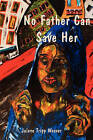 No Father Can Save Her by Julene Tripp Weaver (Paperback / softback, 2011)