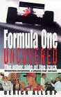 Formula One Uncovered: The Other Side of the Track by Derick Allsop (Paperback, 1999)