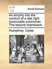 An Enqviry Into the Condvct of a Late Right Honovrable Commoner. the Second Impression. by Humphrey Cotes (Paperback / softback, 2010)