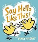 Say hello like this! by Mary Murphy (Hardback, 2014)