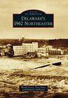 Delaware's 1962 Northeaster by Anthony P Pratt, Kimberly K McKenna, Wendy L Carey (Paperback / softback, 2014)