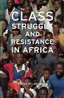 Class Struggle and Resistance in Africa by Leo Zeilig (Paperback, 2009)