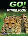 Go! with Microsoft Office 2010 Getting Started by Robert Ferrett, Shelley Gaskin, Alicia Vargas, Carolyn McLellan (Mixed media product, 2010)