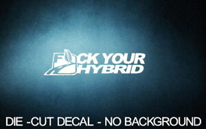 "F*ck Your Hybrid 8/"" WHITE Vinyl Sticker Decal truck diesel prius 4x4 jdm 2+Free"