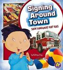 Signing Around Town: Sign Language for Kids by Kathryn Clay (Hardback, 2013)