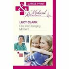 One Life Changing Moment by Lucy Clark (Hardback, 2013)