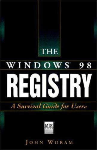 The Windows 98 Registry : A Survival Guide for Users by John Woram (904)