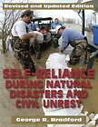 Self-Reliance During Natural Disasters and Civil Unrest: How to Handle Fires, Search and Rescue, and Other Emergency-Response Situations on Your Own by George Bradford (Paperback, 2013)