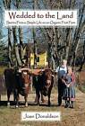 Wedded to the Land: Stories From a Simple Life on an Organic Fruit Farm by Joan Donaldson (Hardback, 2013)
