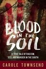 Blood in the Soil: A True Tale of Racism, Sex, and Murder in the South by Carole Townsend (Hardback, 2016)