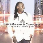 Don't Waste Another Day * by James Grear (CD, Aug-2009, Habakkuk Music)