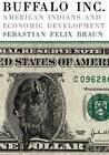 Buffalo Inc.: American Indians and Economic Development by Dr Sebastian Felix Braun (Paperback / softback, 2008)