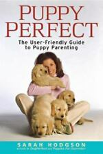 PuppyPerfect : The User-Friendly Guide to Puppy Parenting by Sarah Hodgson (2005, Paperback)