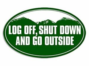 Details about 3x5 inch Green Oval Log Off Shut Down and GO Outside Sticker  (Hiking Hiker Hike)