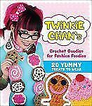 Twinkie Chan's Crochet Goodies for Fashion Foodies: 20 Yummy Treats to Wear, Cha