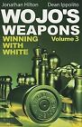 Wojo's Weapons, Volume 3: Winning with White by Dean Ippolito, Jonathan Hilton (Paperback / softback, 2013)