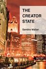 The Creator State 9780595695614 by Sandra Walter Hardcover