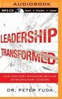 Leadership Transformed: How Ordinary Managers Become Extraordinary Leaders by Dr Peter Fuda (CD-Audio, 2015)