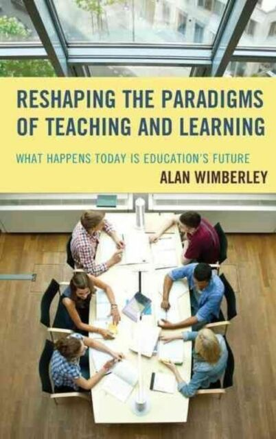 Reshaping the Paradigms of Teaching and Learning, Wimberley, Alan, Excellent Boo