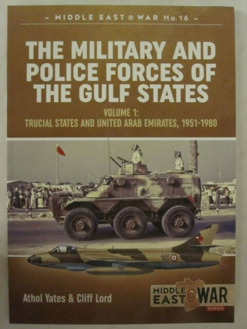 The Military and Police Forces of the Gulf States - Volume 1 (Middle East @ War)