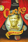Clicko: The Wild Dancing Bushman by Neil Parsons (Paperback, 2010)