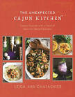 The Unexpected Cajun Kitchen: Classic Cuisine with a Twist of Farm-to-Table Freshness by Leigh Ann Chatagnier (Hardback, 2016)