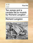 Ten Songs and a Cantata Set to Musick by Richard Langdon ... by Richard Langdon (Paperback / softback, 2010)