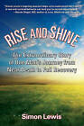 Rise and Shine: The Extraordinary Story of One Man's Journey from Near Death to Full Recovery by Simon Lewis (Hardback, 2010)