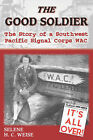 The Good Soldier: The Story of a Southwest Pacific Signal Corps Wac by Selene H C Weise (Paperback / softback, 2007)