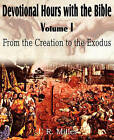 Devotional Hours with the Bible Volume I, from the Creation to the Exodus by J R Miller (Paperback / softback, 2011)