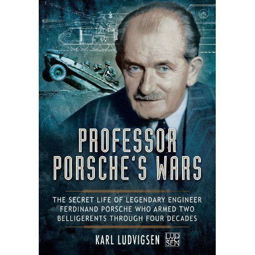 Professor Porsche's Wars: The Secret Life of Legendary Engineer Ferdinand...