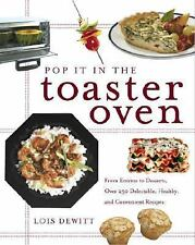 Pop It in the Toaster Oven : From Entrees to Desserts, More Than 250...
