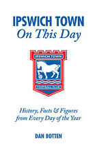 Ipswich Town On This Day - Tractorboys Football Historical Events Facts Figures