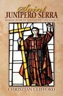 Saint Junipero Serra: Making Sense of the History and Legacy by Christian Clifford (Paperback / softback, 2015)