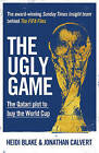 The Ugly Game: The Qatari Plot to Buy the World Cup by Jonathan Calvert, Heidi Blake (Hardback, 2015)