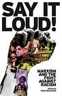 Say it Loud!: Marxism and the Fight Against Racism by Bookmarks (Paperback, 2013)