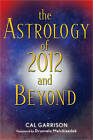 The Astrology of 2012 and Beyond by Cal Garrison (Paperback, 2009)