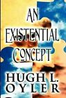 An Existential Concept by Hugh L Oyler (Hardback, 2012)