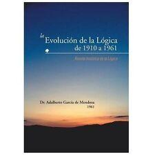 La Evolucin de la Lgica de 1910 A 1961 : Resea Histrica de la Lgica by...