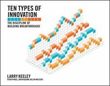 Ten Types of Innovation : The Discipline of Building Breakthroughs by Bansi Nagji, Larry Keeley, Brian Quinn, Ryan Pikkel and Helen Walters (2013, Paperback)