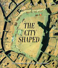The City Shaped: Urban Patterns and Meanings Through History by Spiro Kostof (Paperback, 1999)
