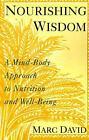 Nourishing Wisdom: A Mind/Body Approach to Nutrition and Well-Being von Marc David (1994, Taschenbuch)
