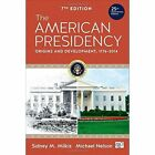 The American Presidency: Origins and Development, 1776-2014 by Sidney M. Milkis, Michael Nelson (Paperback, 2015)